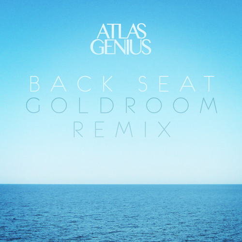 Atlas Genius - Back Seat (Goldroom Remix)