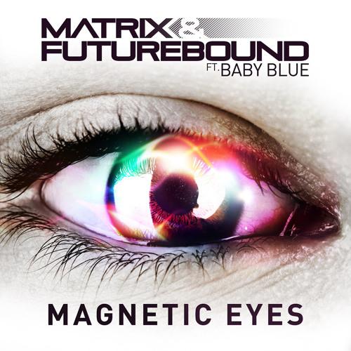 Matrix & Futurebound - Magnetic Eyes (feat. Baby Blue) - Smooth Remix