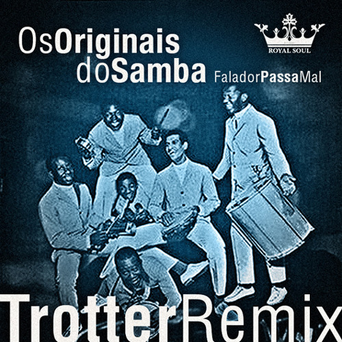 Os Originais do Samba - Falador Passa Mal  ( Trotter Remix )