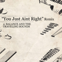 You Just Aint Right Remix - Balance and the Traveling Sounds