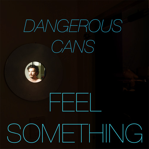 Dangerous Cans - Feel Something