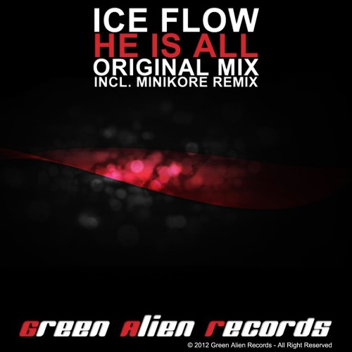 Ice Flow - He Is All (MiniKore Remix) 19/11/2012 On Green Alien Records