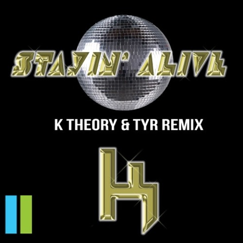 Stayin Alive (K Theory & TYR Remix)