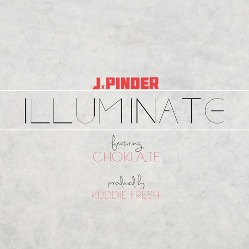 J. Pinder - Illuminate feat Choklate (Produced by Kuddie Fresh)
