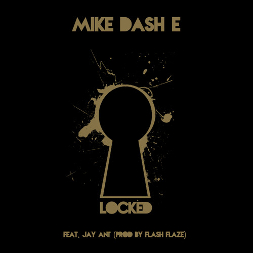 Mike-Dash-E - Lock ft Jay Ant (Prod. By Flash Flaze) Explicit