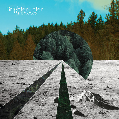 Brighter Later - The Woods