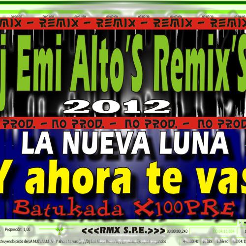 LA NUEVA LUNA - Y ahora te vas (((',','Dj Emi Alto'S Remix'S',','))) '12