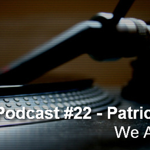 Podcast #22 - Patrick 3000 (We Are Unik)