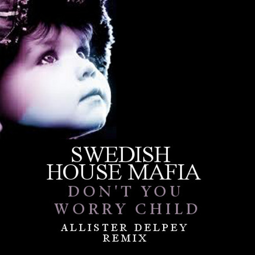 Swedish House Mafia - Don't  You Worry Child (Allister Delpey Remix)