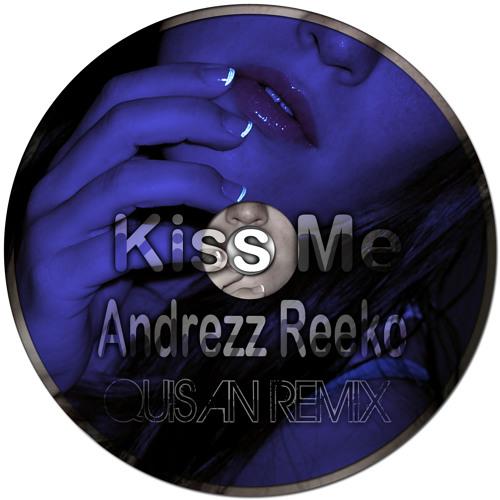 Andrezz ReeKo - kiss me (Quisan remix) cut