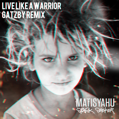 Matisyahu - Live Like A Warrior (Gatzby Remix)