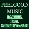 FEEL GOOD MUSIC-(PARKER ft. MiSTaH TeeZaH)