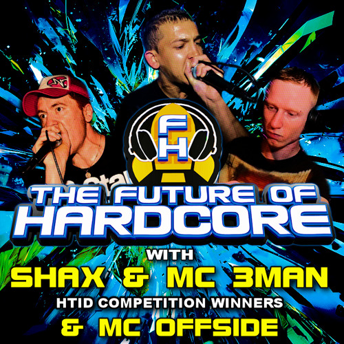 The Future Of Hardcore With Shax & Mc 3Man (Htid comp winners mix) & Mc Offside