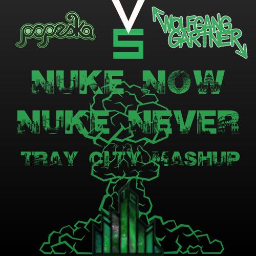 Popeska vs Wolfgang Gartner - Nuke Now Nuke Never (Tray City Mashup)
