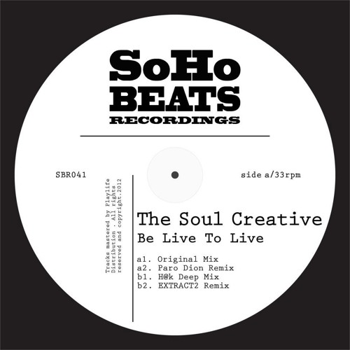 """The Soul Creative - Be Live To Live  (ExTrAcT2 Remix)   """"Due Out On Soho Beats Recordings"""""""