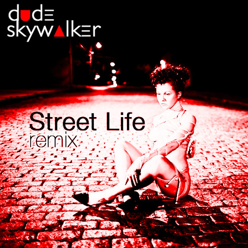 Street Life (Dude Skywalker Remix) [FREE DOWNLOAD]