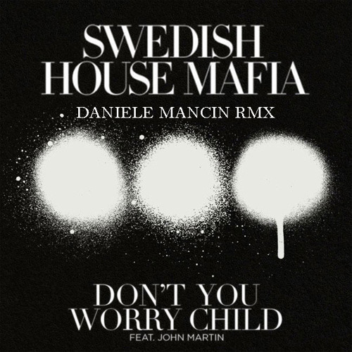 Swedish House Mafia - Don't You Worry Child (Daniele Mancin Remix)