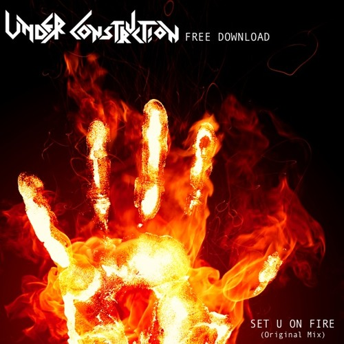 Under Construction - Set U On Fire (Original Mix) FREE DOWNLOAD