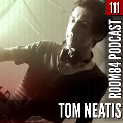 R84 PODCAST111: TOM NEATIS