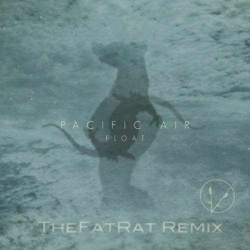 Pacific Air - Float (TheFatRat Remix)