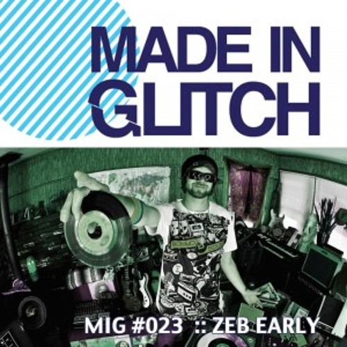 Made In Glitch Podcast vol. 23 -  Zeb Early