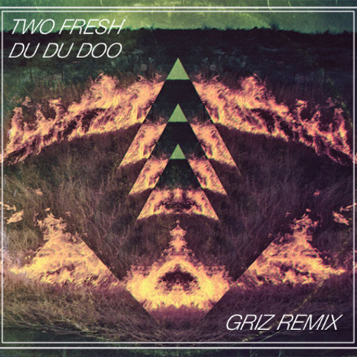 Two Fresh - Du Du Doo (GRiZ Remix)