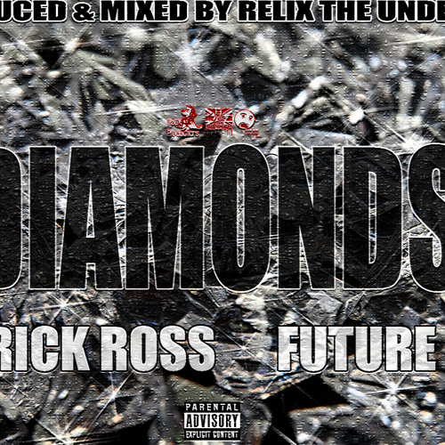 Diamonds ft. Rick Ross & Future (Prod. by ReLiX The Underdog)