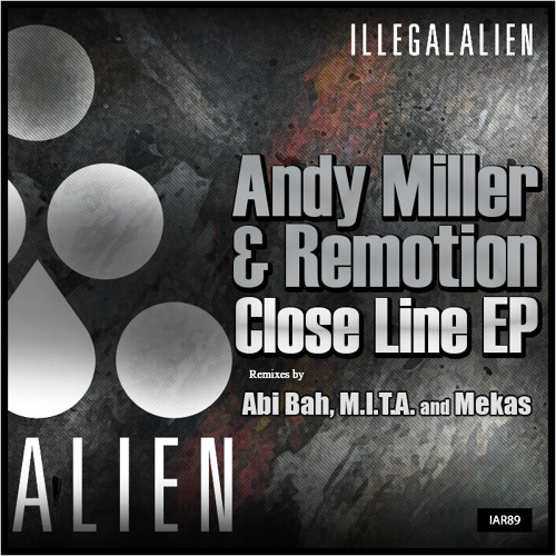 Andy Miller, Remotion - Close Line EP [Illegal Alien Records]