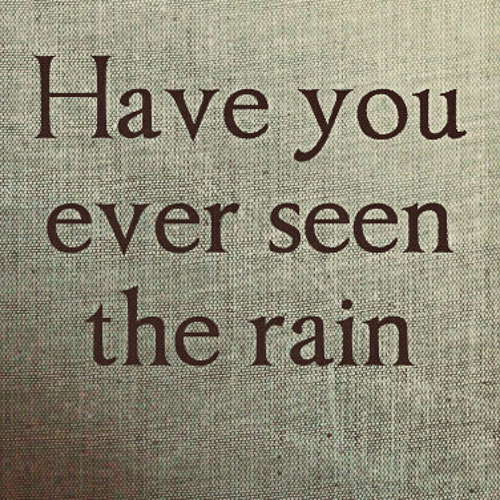 Have you ever seen the rain ( CCR  Cover)