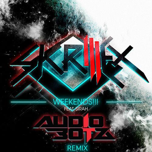 Skrillex ft Sirah - Weekends (Audiobotz Remix) FREE DOWNLOAD