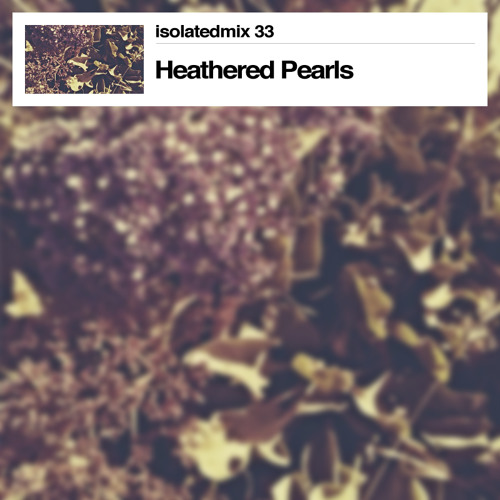 isolatedmix 33 - Heathered Pearls: In Memory Form