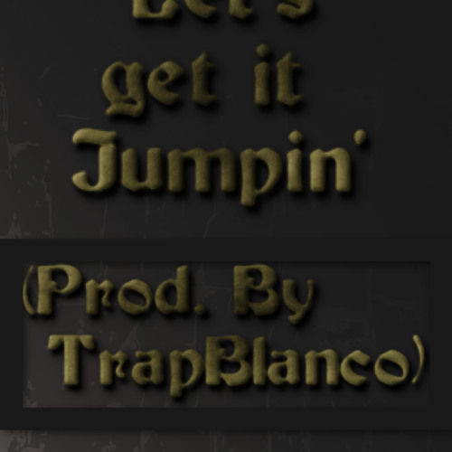 Let's Get It Jumpin' - EleezyThaKid (Prod. By TrapBlanco)