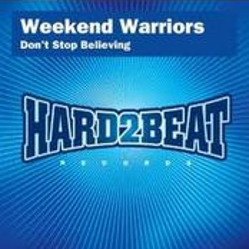 Weekend Warriors - Don't Stop Believing - Hard2Beat - Ministry Of Sound