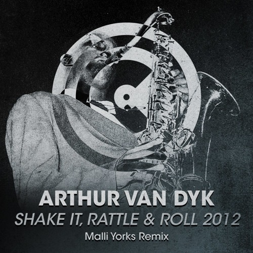 Arthur van Dyk - Shake It Rattle & Roll 2012 (Malli Yorks Remix) OUT NOW!