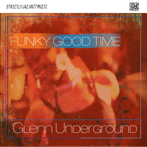 Glenn Underground - Funky Good Time