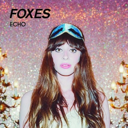 """FOXES """"Echo"""" FRENCH FRIES REMIX ( Annie Mac R1 RIP ) SIGN OF THE TIMES / SONY 11.11.12"""