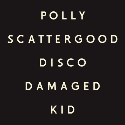 Polly Scattergood - Disco Damaged Kid