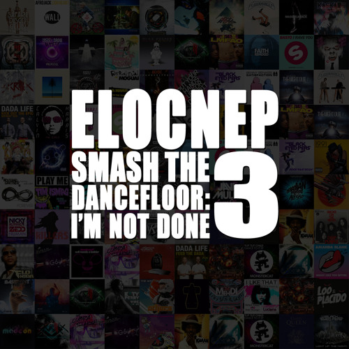 Smash The Dancefloor 3 : I'm Not Done (Full Album)