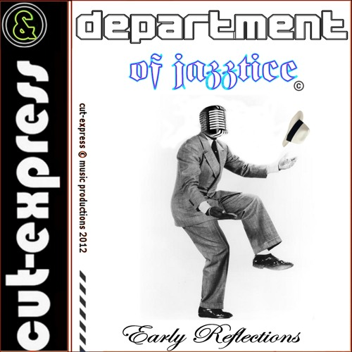 CUT-EXPRESS & DEPARTMENT OF JAZZTICE © EARLY REFLECTIONS (Now on itunes, emusic, cdbaby a.o)