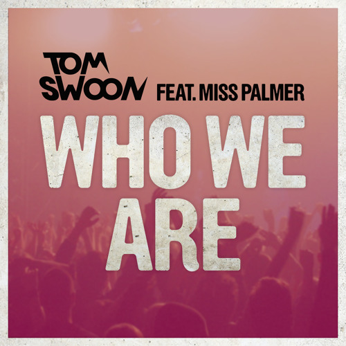 Tom Swoon feat. Miss Palmer - Who We Are (SNIPPET PREVIEW)