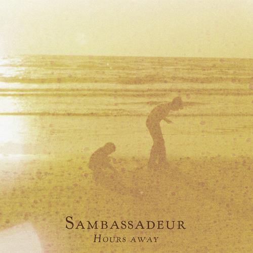 Sambassadeur - Hours Away