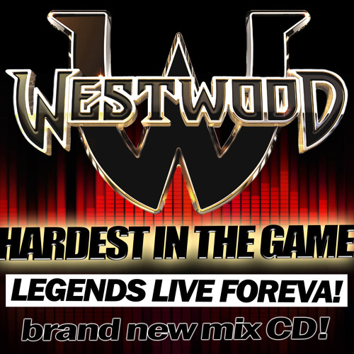 Westwood – Hardest in The Game - Legends Live Foreva