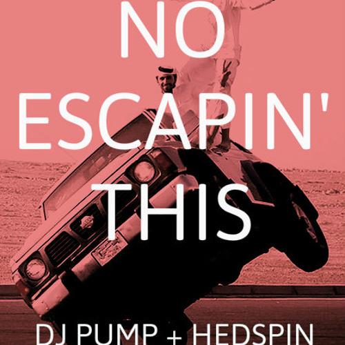 No Escapin This (DJ Pump + Hedspin Eh! Team Party Break)