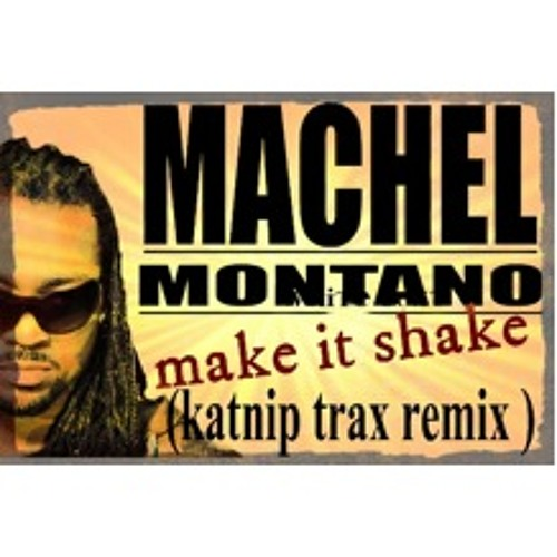 MACHEL MONTANO FEAT BUSTA RHYMES -MAKE IT SHAKE ( KATNIP TRAX BOOTLEG )
