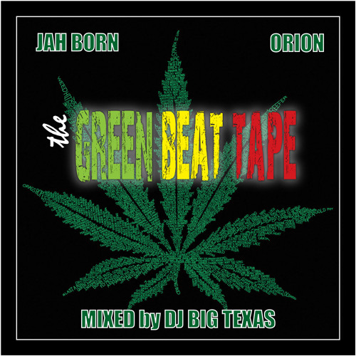 The Green Beat Tape - 2015 Re-Master Free Download Edition - By Jah Born, DJ Big Texas & Orion HD