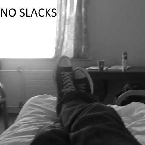 NO SLACKS