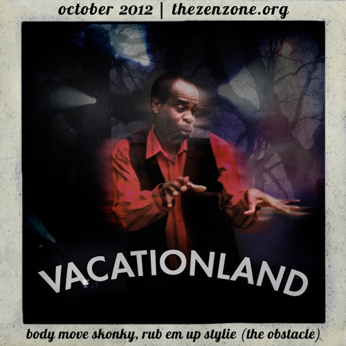 VACATIONLAND #7 - Body Move Skonky | October 2012