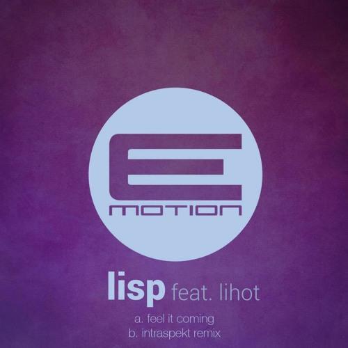 Lisp - Feel It Coming (Intraspekt Remix) - [Forthcoming E-Motion]