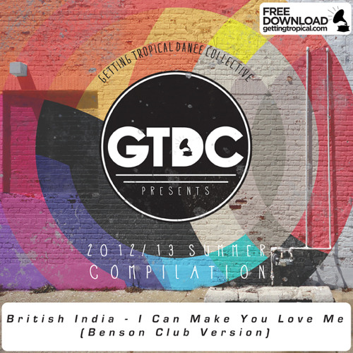 British India - I Can Make You Love Me (Benson Club Version) [GTDC] Out Now // See Description