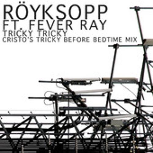 Röyksopp feat. Karin Dreijer Andersson - Tricky Tricky (Christo's Tricky Before Bedtime Mix)